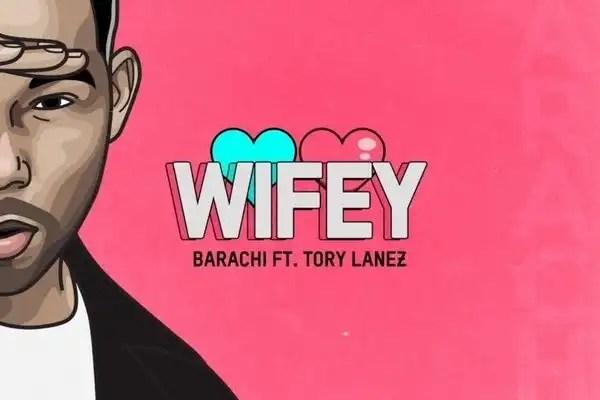 Barachi- WIFEY Ft. Tory Lanez