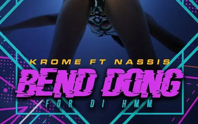 Krome - Bend Dong for Di Hmm (feat. Nassis)