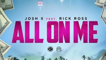 Josh X Featuring Rick Ross- All On Me