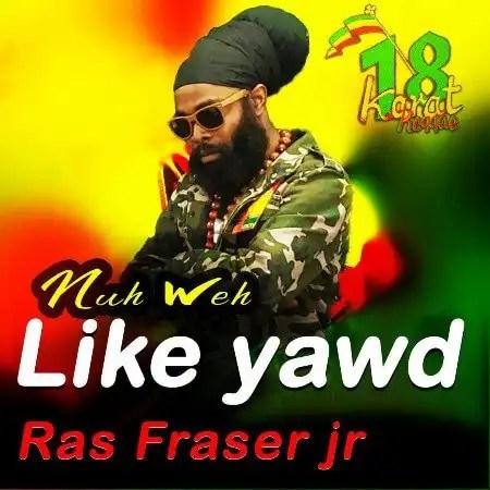 Ras Fraser Jr. - 'Nuh Weh Like Yawd'