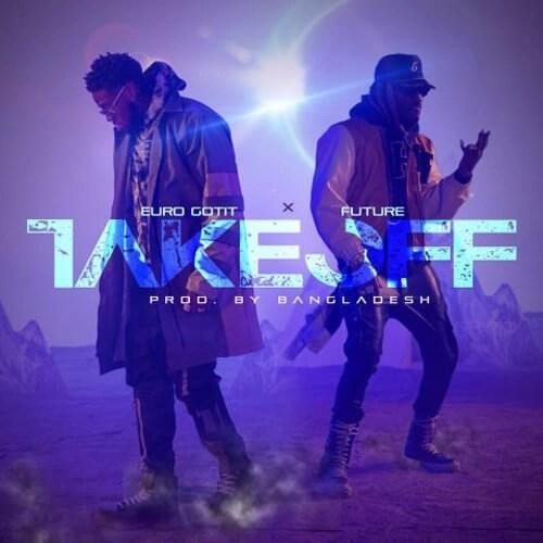 Euro Gotit ft. Future & Bangladesh 'Take Off'