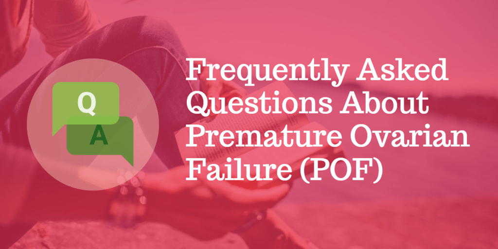Frequently Asked Questions about Premature Ovarian Failure (POF)