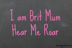 britmum 800x537 - I am Brit Mum Here Me Roar