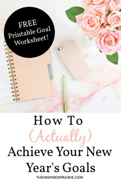 HOW TO (ACTUALLY) ACHIEVE YOUR NEW YEAR'S GOALS + PRINTABLE WORKSHEET by The Inspired Prairie