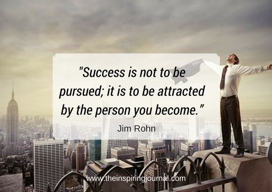 Success is not to be pursued; it is to be attracted by the person you become. – Jim Rohn Quotes Images