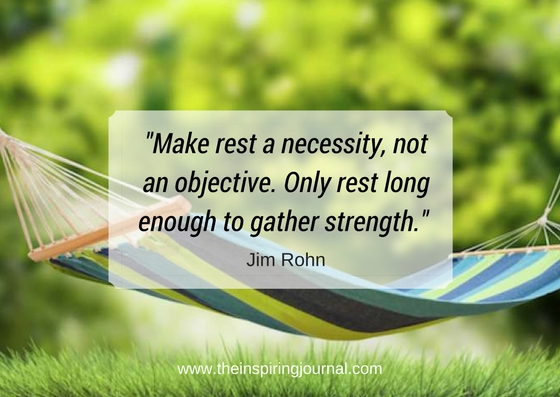 Make rest a necessity, not an objective. Only rest long enough to gather strength. - Jim Rohn Quotes