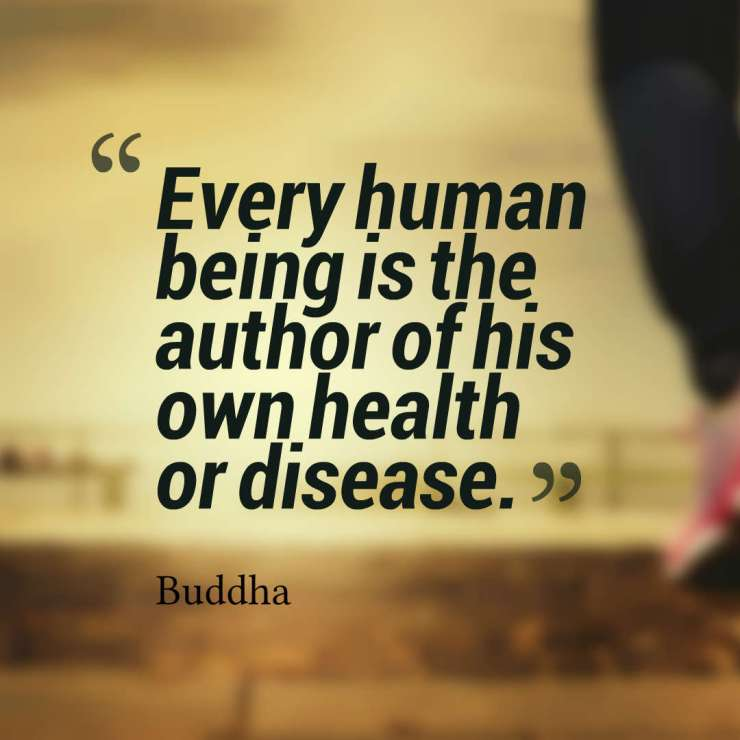 Every human being is the author of his own health or disease. – Buddha quotes health quotes quotes on health