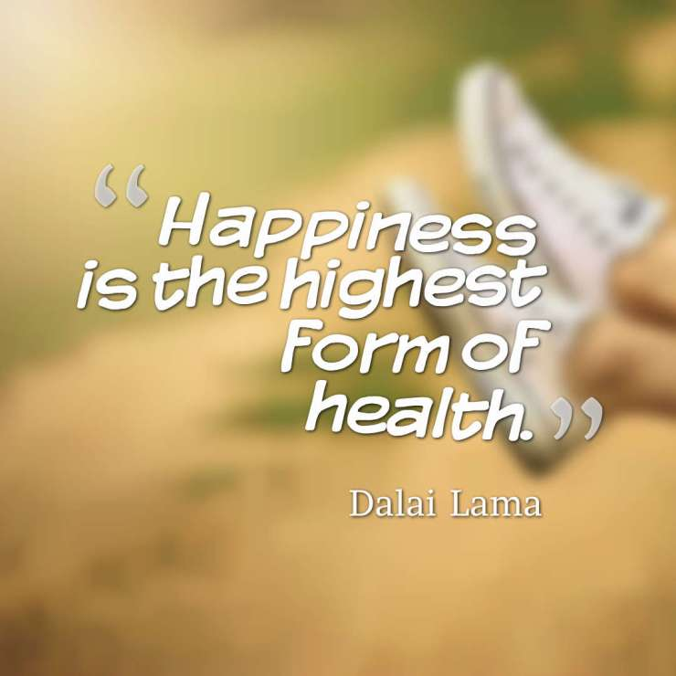 Happiness is the highest form of health. - Dalai Lama quotes health quotes quotes on health