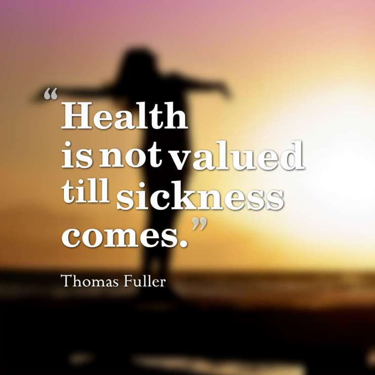 Health is not valued till sickness comes. Thomas Fuller quotes health quotes quotes on health