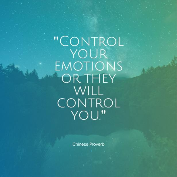 Control your emotions or they will control you Chinese proverb quotes chinese proverbs wisdom chinese proverbs about success family love chinese proverbs motivation funny learning