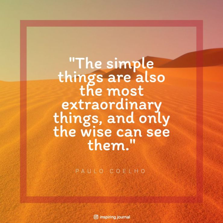 the alchemist quotes the simple things are also the most extraordinary things and only the wise can see them paulo coelho quotes the alchemist