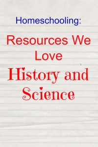 Homeschooling: Resources We Love: History and Science