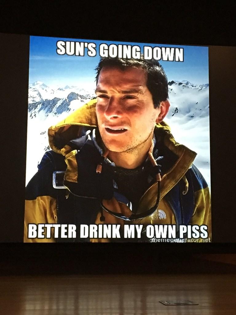 Bear Grylls - Sun's going down, better drink my own piss
