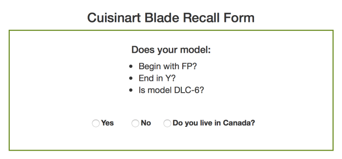 "Cuisinart blade recall form. It says ""Does your model begin with FP? End in Y? Is model DLC-6?"" and then provides 3 options: ""yes"", ""no"" and ""do you live in canada?"""