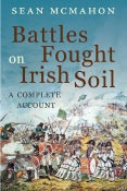 Battles Fought In Irish Soil: A Complete Account