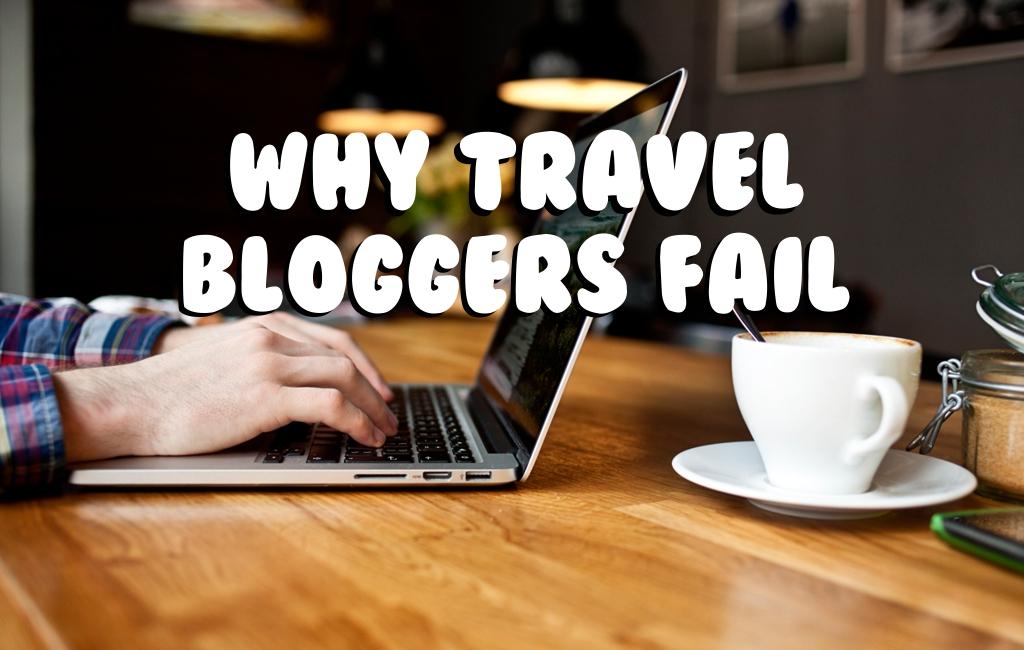 Why Travel Bloggers Fail