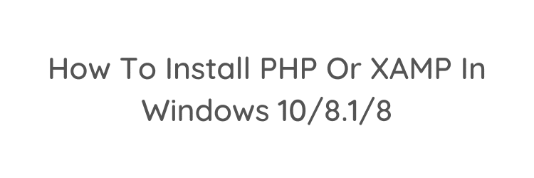 How-To-Install-PHP-Or-XAMP-In-Windows-10