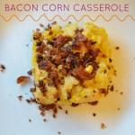 Bacon Corn Casserole #GoAllNatural #WeaveMade and #ad