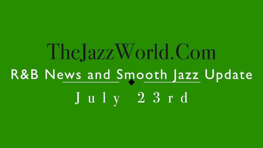 Latest R&B News and Smooth Jazz Update July 23