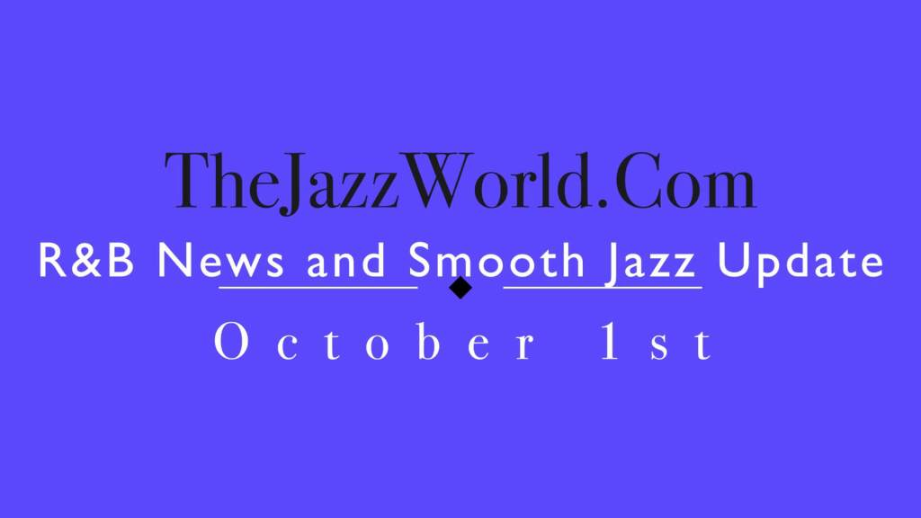 Latest R&B News and Smooth Jazz Update October 1
