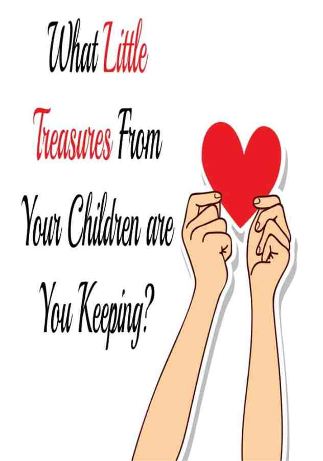 What treasures are you keeping from your children?