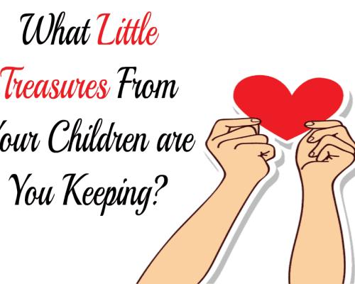 what little treasures are your keeping from your children?