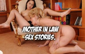 Mother In Law Sex Stories. Let Me EXXXplain How It…