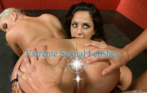Extreme Sexual Fetishes Make Me Wetter Than Anything.