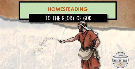 Homesteading to the Glory of God