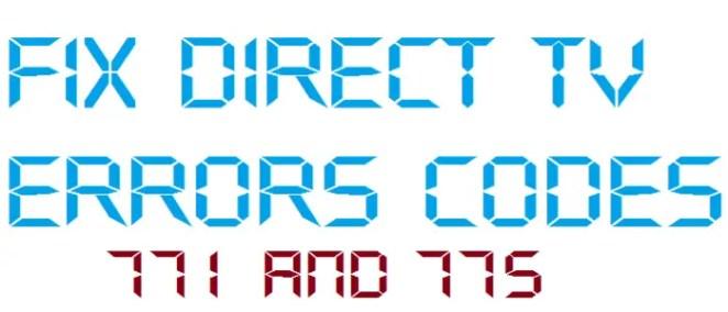 DIRECT TV Error code 771 and 775