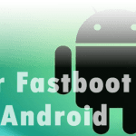 Enter Fastboot Mode on All Android