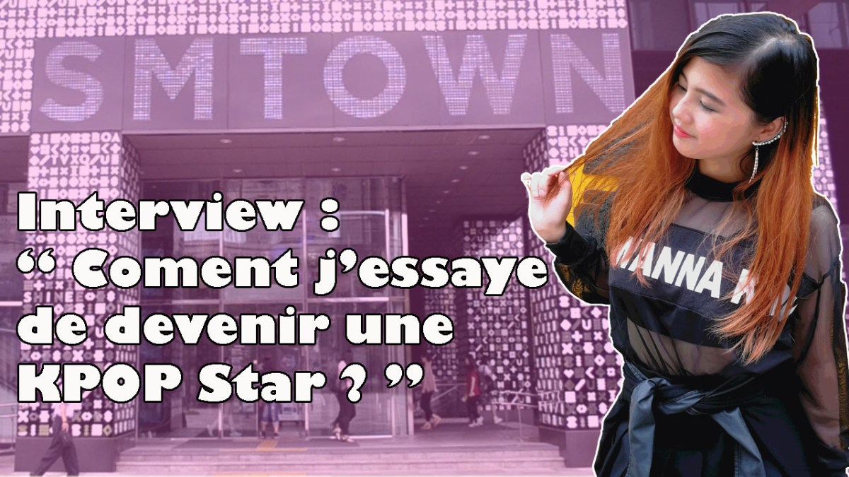 "Interview - ""Comment j'essaye de devenir une KPOP Star? """