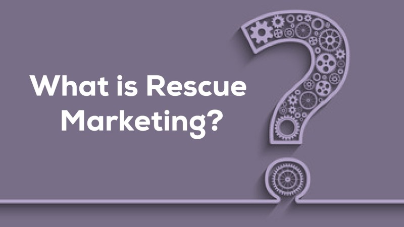 What is Rescue Marketing?
