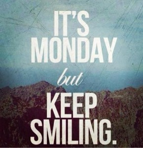 It's monday but keep smiling