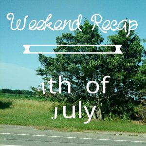 Weekend Recap 4th of July