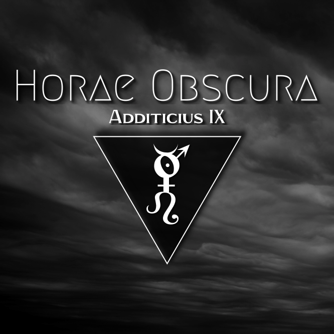 Horae Obscura Additicius IX