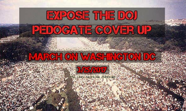 Expose The DOJ PedoGate/PizzaGate Cover Up: March On DC 3/25/2017