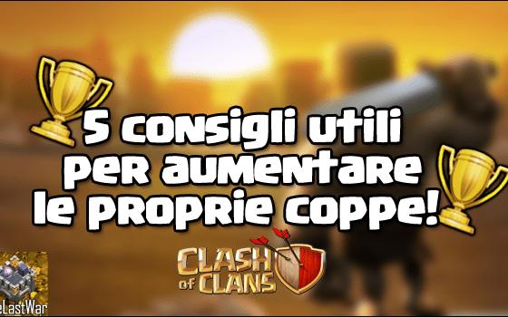 foto articolo 15 - 5 consigli per aumentare e salire di coppe!   Clash of Clans   TheLastWar