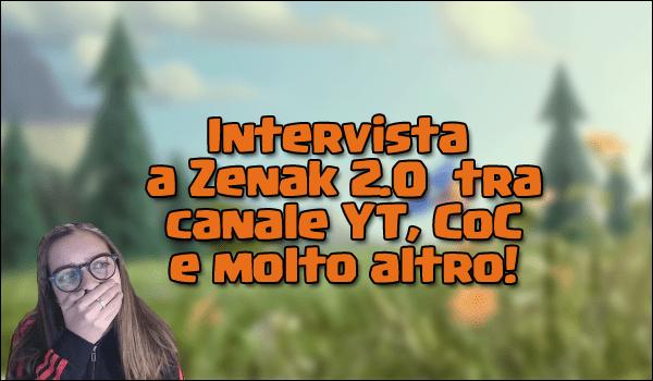 Intervista a Zenak 2.0 tra canale YT, Clash e molto altro!   TheLastWar