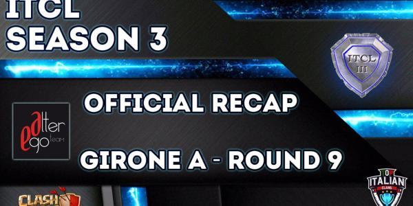aet - ITCL (Season 3) —  RECAP Girone A  (9^ TURNO — LAST ROUND)