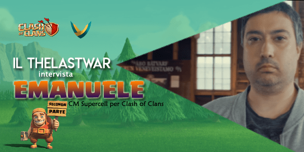 Il TheLastWar intervista Emanuele: Community Manager italiano di Clash of Clans [Parte 2]