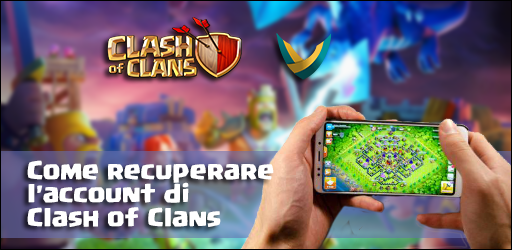 evidenza account - Come recuperare l'account di Clash of Clans