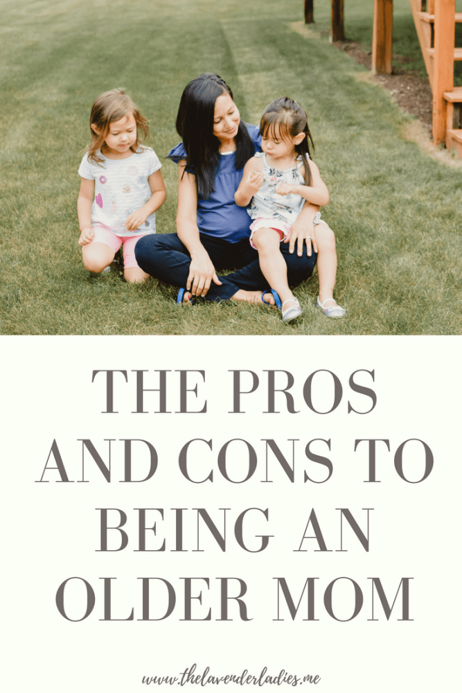 The Pros And Cons To Being An Older Mom