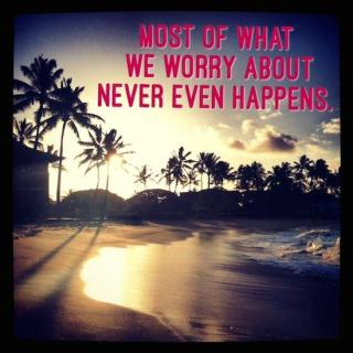 most of what we worry about never happens