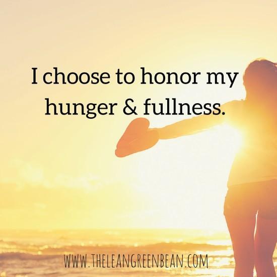 I choose to honor my hunger & fullness.