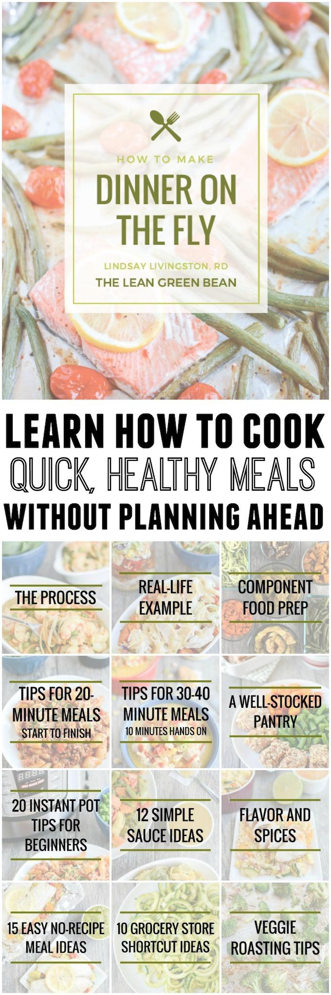 Ready to learn how to cook dinner on the fly? In this ebook, a Registered Dietitian and mom of two willteach you a simple 4-step process to put together quick, healthy dinners with very little prior planning.