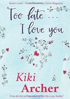 Too Late I Love you by Kiki Archer