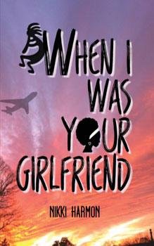 When I Was Your Girlfriend by Nikki Harmon