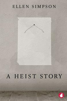 A Heist Story by Ellen Simpson