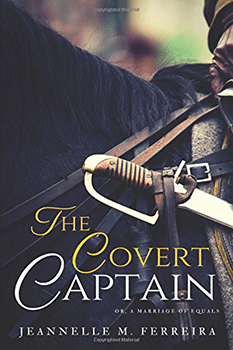 The Covert Captain Or A Marriage Of Equals by Jeannelle M. Ferreira